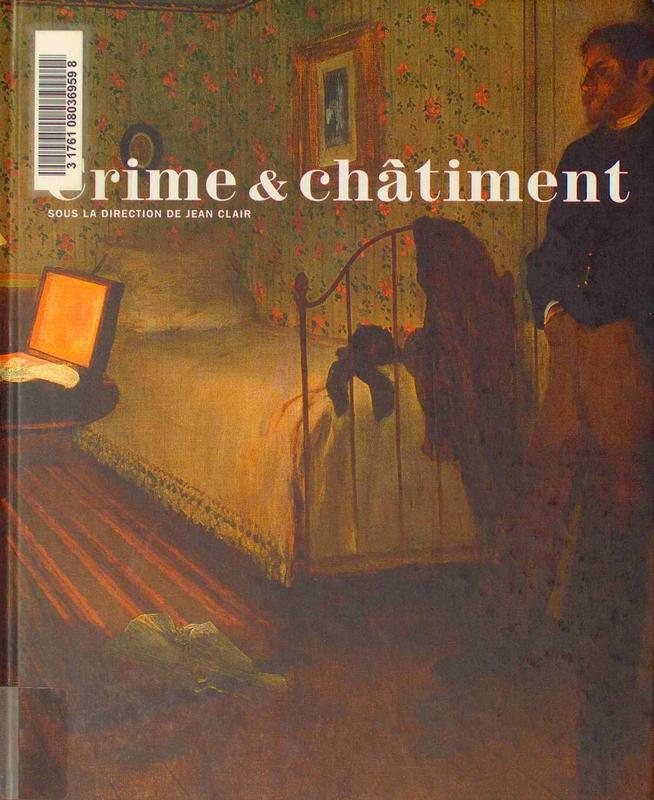 Crime & châtiment / sous la direction de Jean Clair