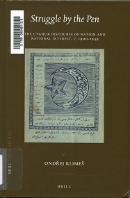 Struggle by the Pen : the Uyghur Discourse of Nation and National Interest, c. 1900-1949